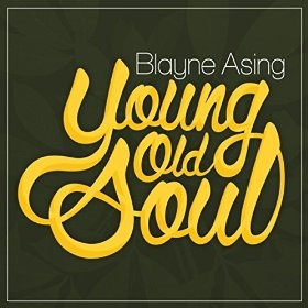 Blayne Asing ~ Young, Old Soul